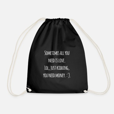 Sometimes all you need is Lol just kidding - Drawstring Bag