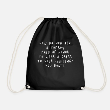 Brand How Do You Ask a Tomboy Maid of Honor to Wear a Dr - Drawstring Bag
