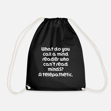 Mind-reader Funny Pun Joke What do you call a mind reader who - Drawstring Bag