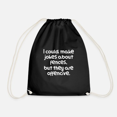 Offence Very Funny Pun Joke I could make jokes about - Drawstring Bag