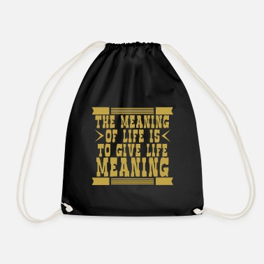Meaning Of Life The meaning of life is to give life meaning - Drawstring Bag