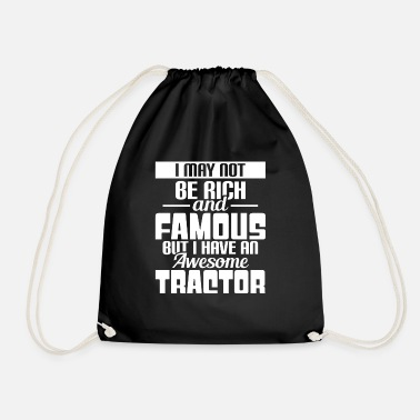 I MAY NOT BE RICH AND FAMOUS BUT I HAVE AT TRACTOR - Drawstring Bag