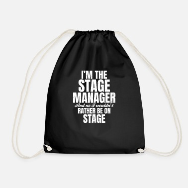 Stage Stage Manager I Wouldn't Rather Be On Stage - Drawstring Bag