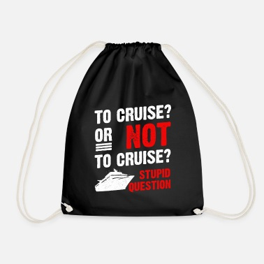Cruise To Cruise Or Not To Cruise Cruising Cruise Ship - Drawstring Bag
