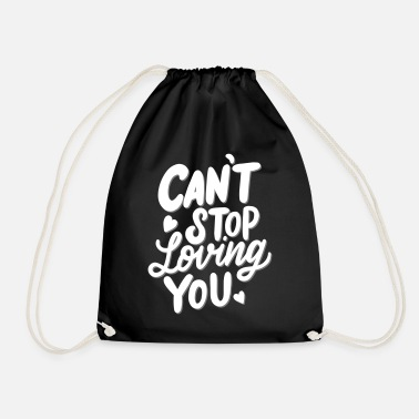 Love You Love saying, Love, Cant Stop loving you - Drawstring Bag