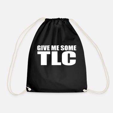 Tlc give me some tlc quote - Drawstring Bag