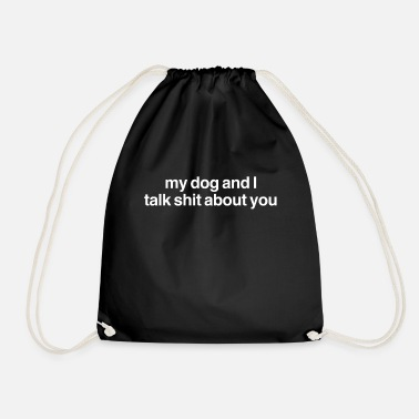 MY DOG AND I TALK SHIT ABOUT YOU W - Drawstring Bag