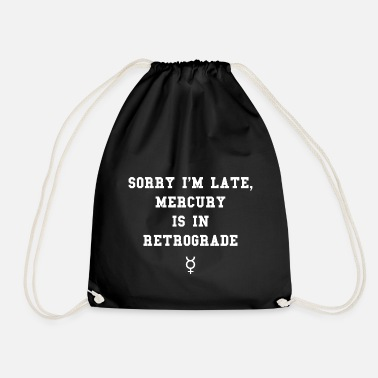 Sorry I'm late - Mercury is in retrograde - Drawstring Bag