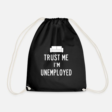 Unemployed Trust me in unemployed unemployed - Drawstring Bag