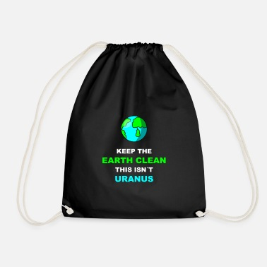 Enviromental Keep The Earth Clean This Isnt Uranus | - Drawstring Bag