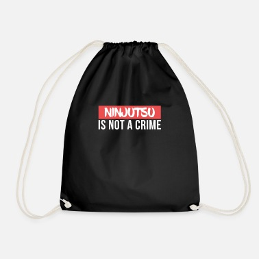 Ninjutsu Ninjutsu is not a Crime Martial Arts - Drawstring Bag