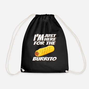 I'm only here for the burrito - Drawstring Bag