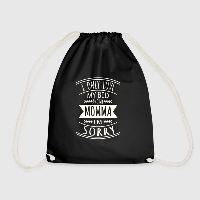 I only love my bed and my Momma i'm sorry - Drawstring Bag
