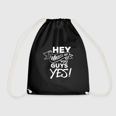 HEY what's up you guys YES! - Drawstring Bag