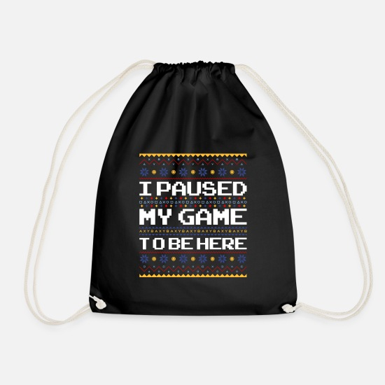 Game Bags & Backpacks - I Paused My Game To be Here - Christmas Xmas Gamer - Drawstring Bag black
