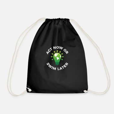 Climate Act now or swim later - climate change, environmental protection - Drawstring Bag
