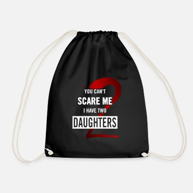 I Have Two Daughters You Cant Scare Me Dad's Dad - Drawstring Bag