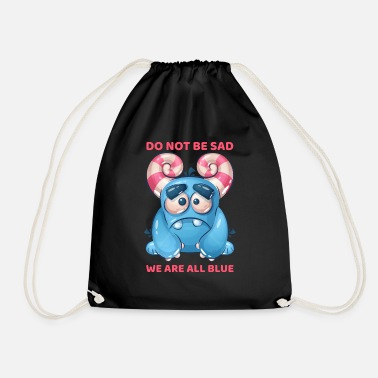 Don't be sad because we are all blue. - Drawstring Bag