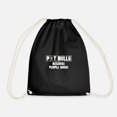 Bull Pit Bull's Pit Bull because people are shit - Drawstring Bag