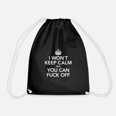 Calm I Won´t Keep Calm And You Can Fuck Off - Drawstring Bag