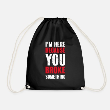 Computer I'm here because you broke something | Programmer - Drawstring Bag