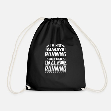 Funny Funny Running Runner T Shirt Not Always - Drawstring Bag