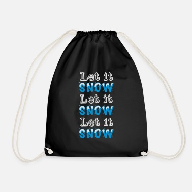 Let It Snow Let it snow Let it snow Let it snow - Drawstring Bag