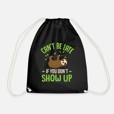 Slow Cant Be Late If You Dont Show Up Sloth Day Lover - Drawstring Bag