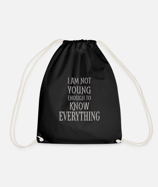 Quote Bags & Backpacks - I Am Not Young Enough To Know Everything - Drawstring Bag black
