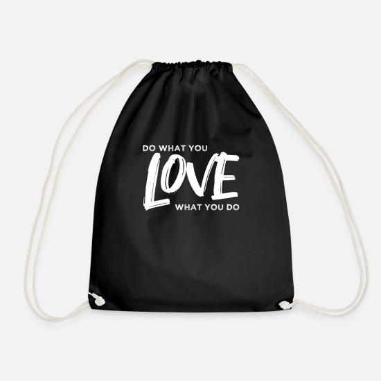 Love Bags & Backpacks - Do what you love and love what you do! saying - Drawstring Bag black