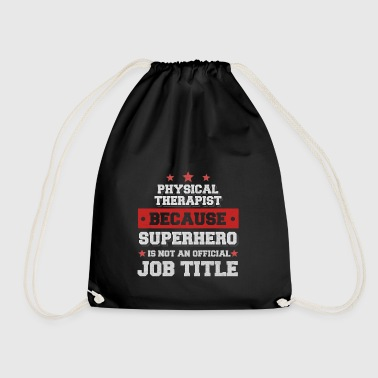 Physical Therapist Because Superhero is not a job - Drawstring Bag