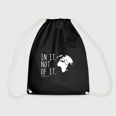 IN IT, NOT OF IT - John 17; 16 - Drawstring Bag