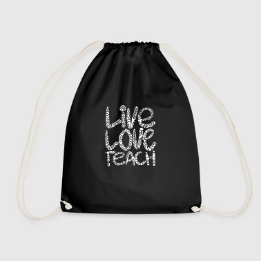 Live Love Teach Teachers Quote - Drawstring Bag