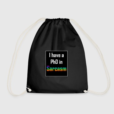 I have a PhD in Sarcasm - Drawstring Bag