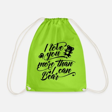 I LOVE YOU MORE THAN I CAN BEAR | Great love - Drawstring Bag