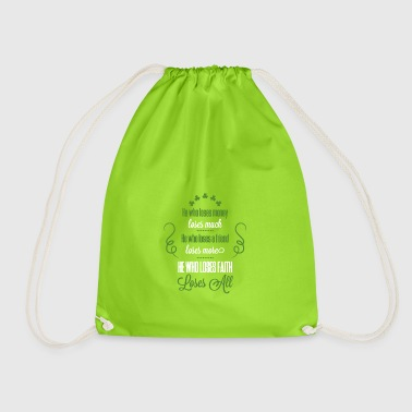 Those who lose money lose a lot; Who a friend - Drawstring Bag