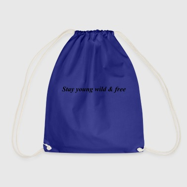Young Wild And Free Stay young wild & free - Drawstring Bag