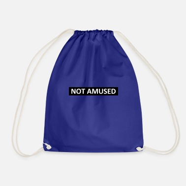 NOT AMUSED - Drawstring Bag