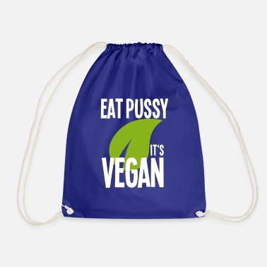 Pussy Eat Pussy It's VEGAN - Vegan Shirt - Drawstring Bag