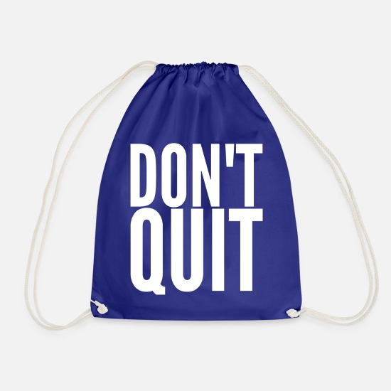 Never Give In Bags & Backpacks - DON'T QUIT - Drawstring Bag royal blue