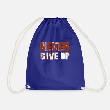 Never Give Up Never Give Up Never give up - Drawstring Bag