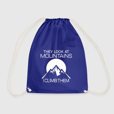 They look at the mountains I climb them - Drawstring Bag