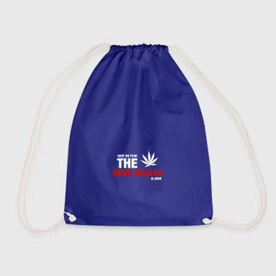 Have No Fear The Drug Dealer Is Here - Drawstring Bag