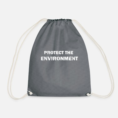 Protection Of The Environment protect the environment - Drawstring Bag