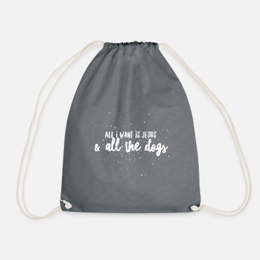 Jesus All I Want Is Jesus And All The Dogs - Drawstring Bag