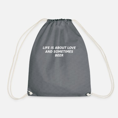 Life - Love - Beer - Life is about - Drawstring Bag