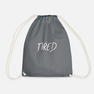 Tired Tired - Drawstring Bag