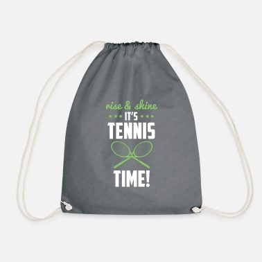 rise and shine its tennis time - tennis shirt - Drawstring Bag