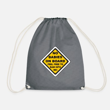 Baby On Board no baby, on board feel free ram into me Where - Drawstring Bag