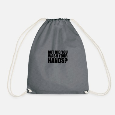 But did you wash your hands? Hygiene saves lifes - Drawstring Bag